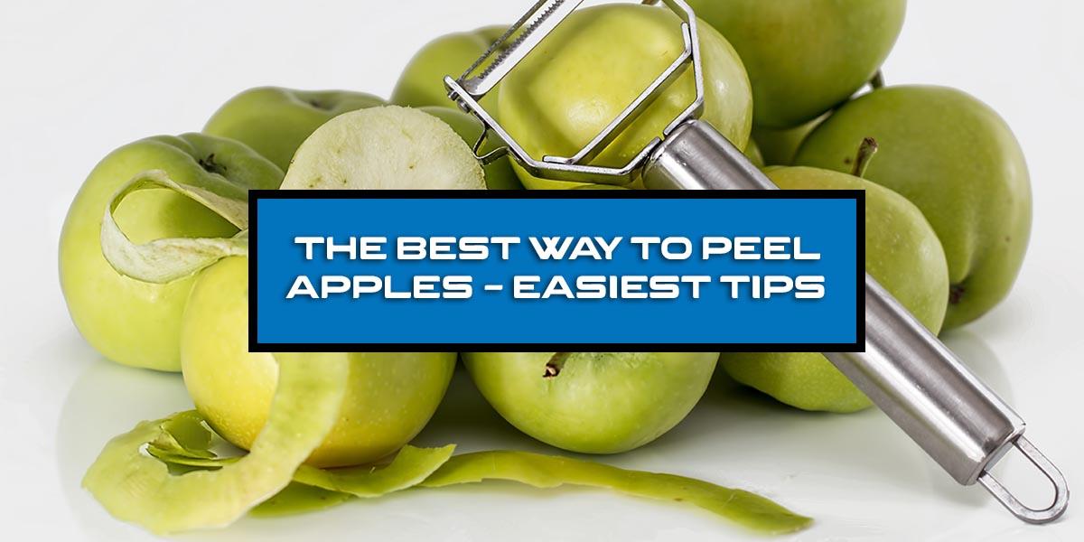 The Easiest way to peel apples - Best Tips