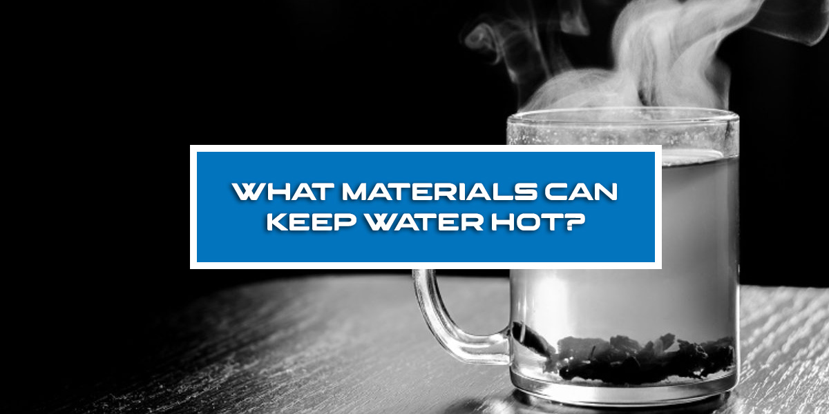 What materials can keep water hot?